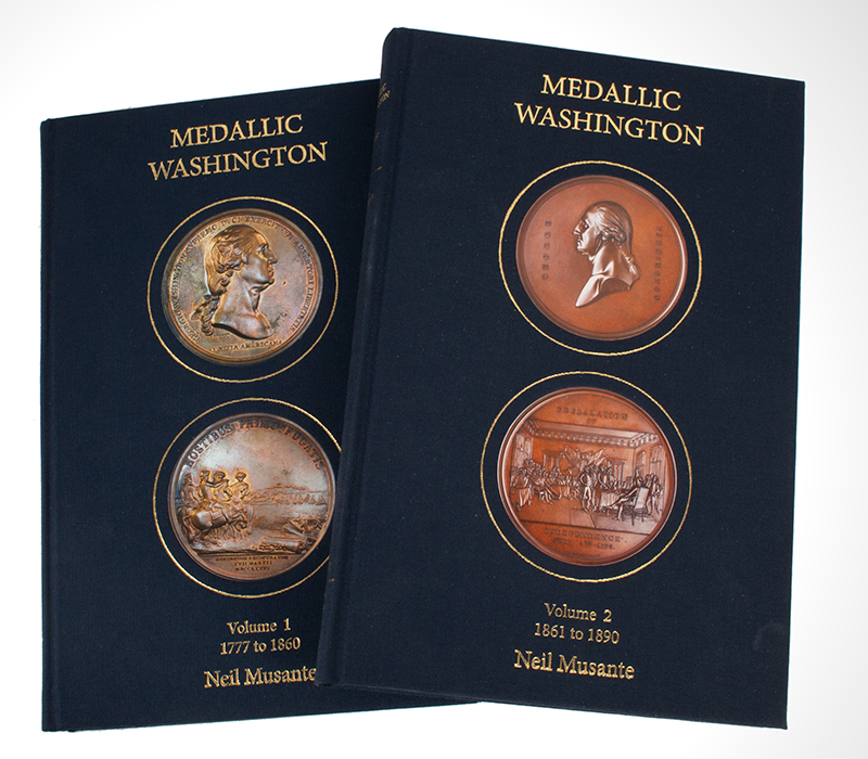 Medallic Washington, Volume 1 & 2 by Neil Musante A catalogue of struck, cast and manufactured coins, tokens and medals issued in commemoration of George Washington 1777 - 1890 The New Standard Work on the Subject, entire view