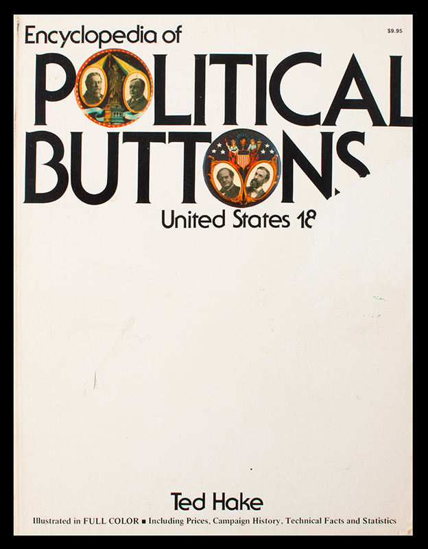 Encyc of Political Button 1896-1972, Ted Hake, cover view