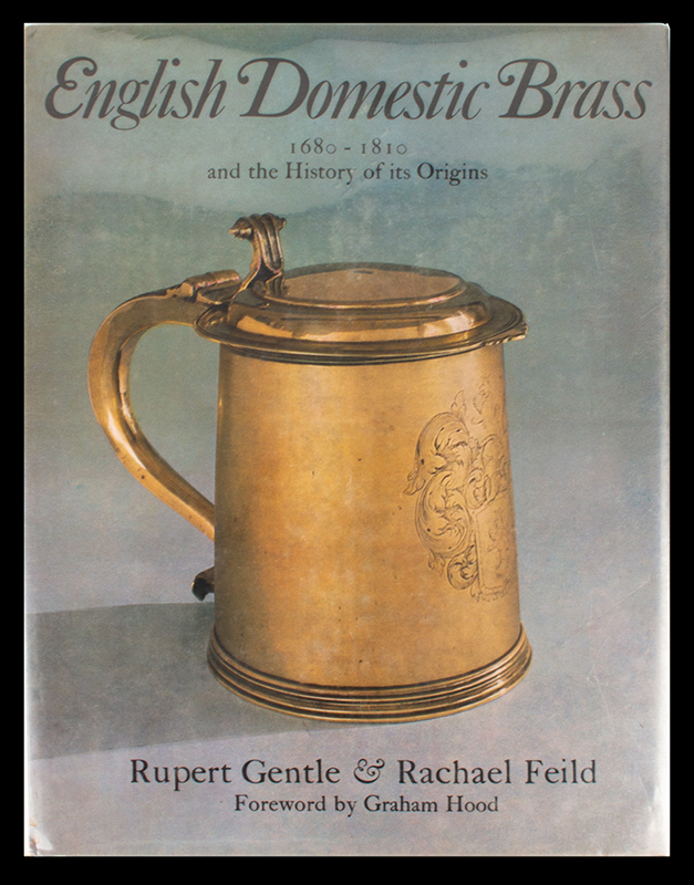 English Domestic Brass, 1680-1810 and the History of its Origin          Rupert Gentle and Rachael Field, entire view
