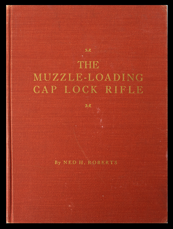 The Muzzle-Loading Cap Lock Rifle  Ned H. Roberts, cover view