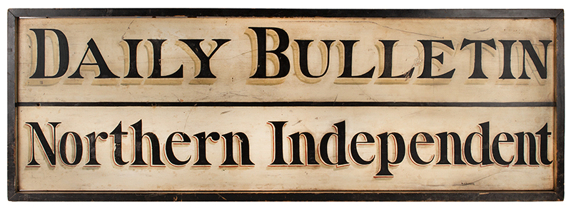 Trade Sign, Daily Bulletin – Northern Independent, Original Paint Outstanding Graphics 19th Century, Both Sides Lettered, Reverse for Cantilevered Mounting Daily Bulletin (Hazleton) (1879-1893) Possibly Pennsylvania, New Jersey, or Ohio?, entire view 1