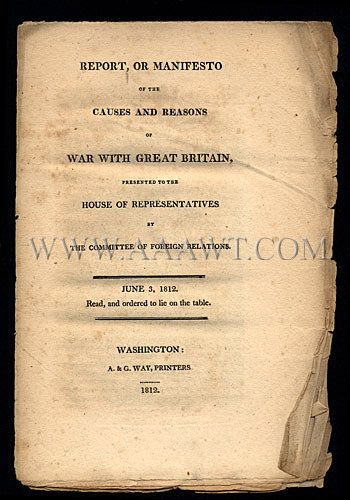 Pamphlet Report, or Manifesto of the Causes and Reasons of War with Great Britain, Presented to the House of Representatives by the Committee of Foreign Relations. June 3, 1812. Read and Ordered to Lie on the Table. Washington; A. & G. Way, Printers, 1812., entire view