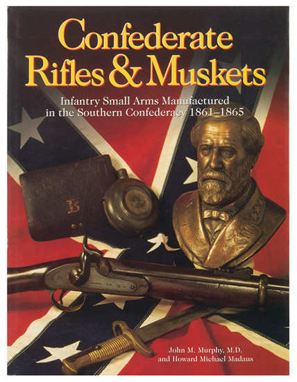 CONFEDERATE RIFLES & MUSKETS Murphy, John M. and Howard Michael Madaus Published by Graphic Publishers ISBN 10: 1882824016 ISBN 13: 9781882824014, cover view