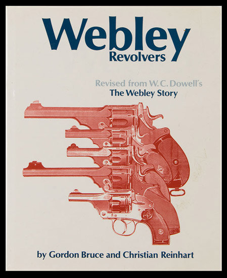 Webley Revolvers: Revised from William Chipchase Dowell's The Webley Story, cover view